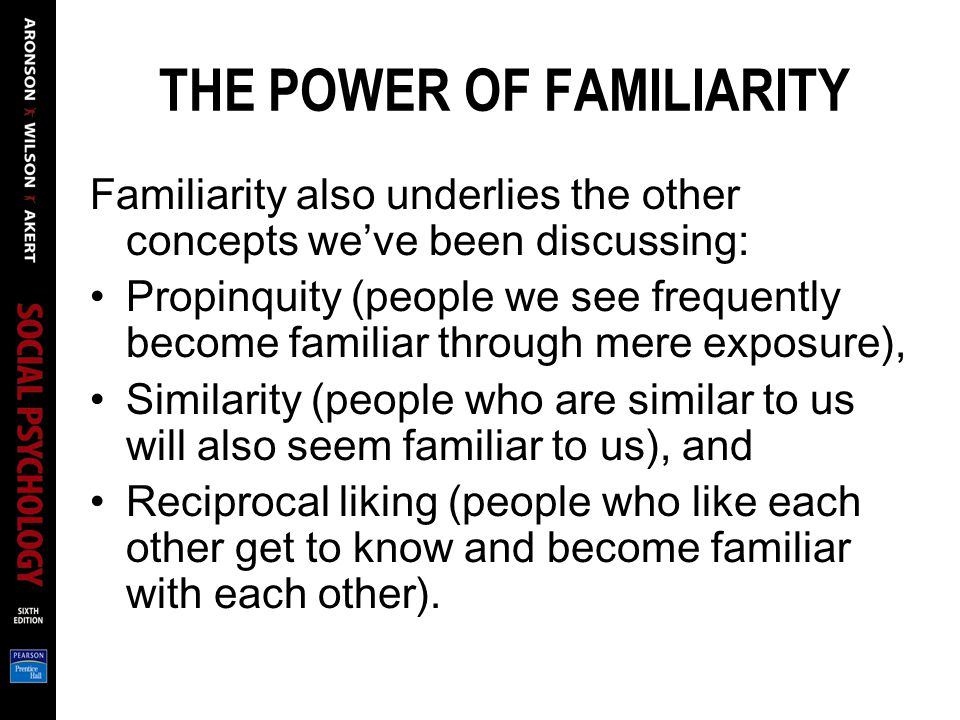 THE POWER OF FAMILIARITY