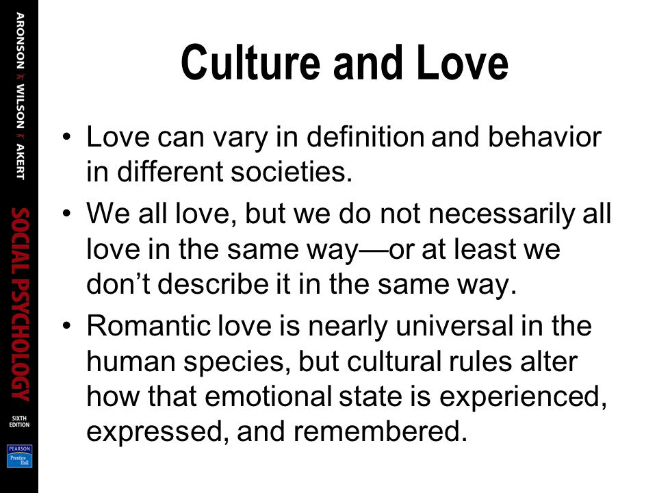 Culture and Love Love can vary in definition and behavior in different societies.