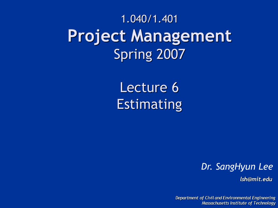 1.040/1.401 Project Management Spring 2007 Lecture 6 Estimating