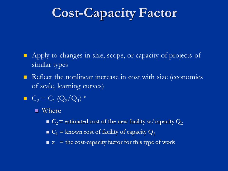 Cost-Capacity Factor Apply to changes in size, scope, or capacity of projects of similar types.