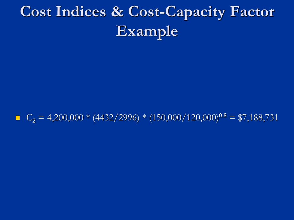 Cost Indices & Cost-Capacity Factor Example