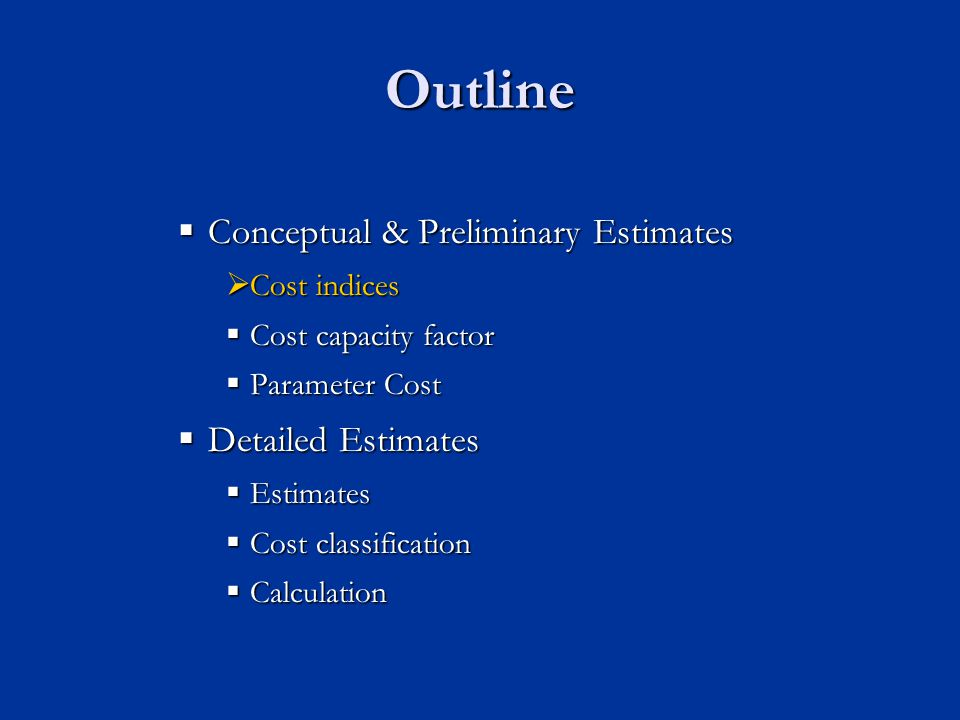 Outline Conceptual & Preliminary Estimates Detailed Estimates