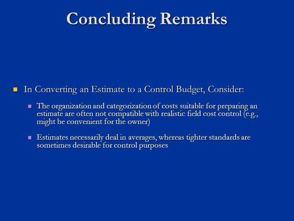 Concluding Remarks In Converting an Estimate to a Control Budget, Consider: