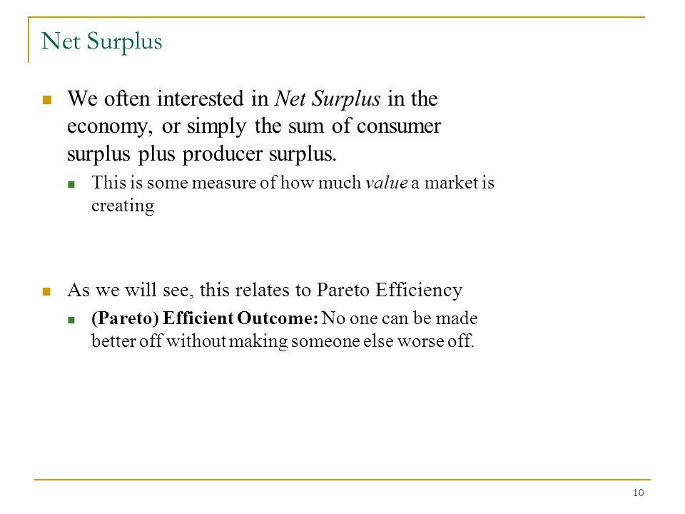 Net Surplus We often interested in Net Surplus in the economy, or simply the sum of consumer surplus plus producer surplus.