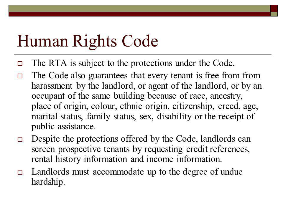 Human Rights Code The RTA is subject to the protections under the Code.