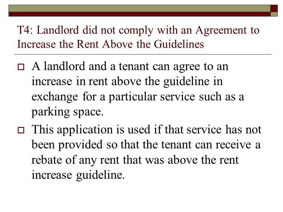 T4: Landlord did not comply with an Agreement to Increase the Rent Above the Guidelines