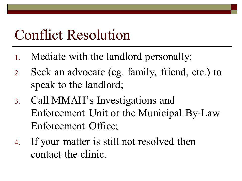 Conflict Resolution Mediate with the landlord personally;