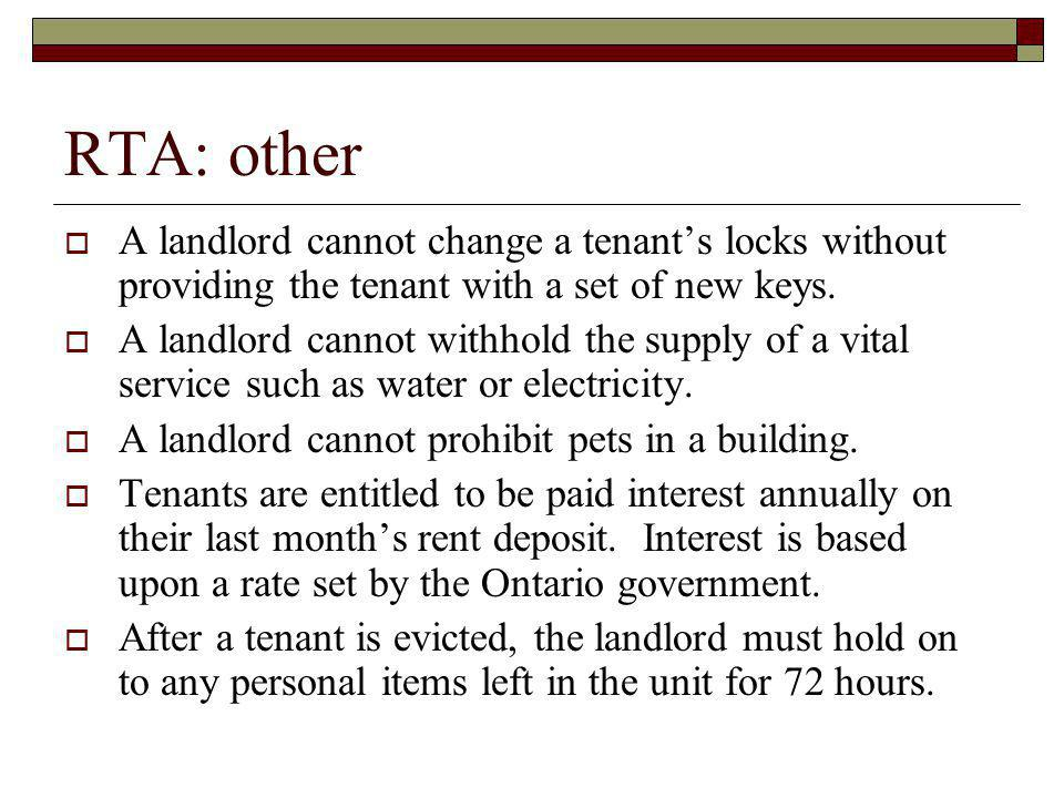 RTA: other A landlord cannot change a tenant's locks without providing the tenant with a set of new keys.