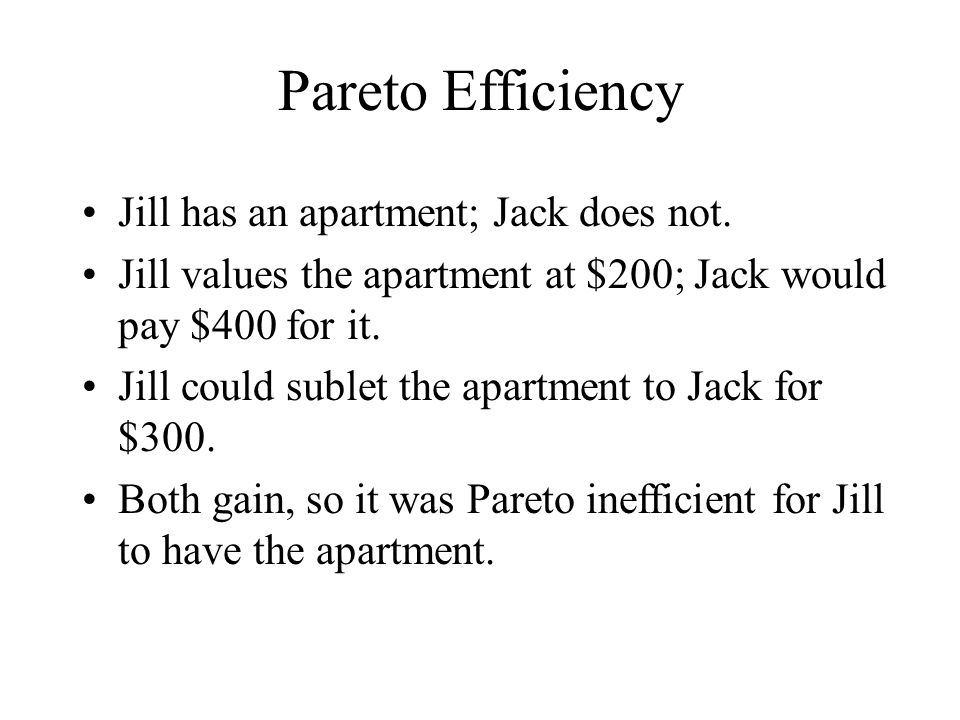 Pareto Efficiency Jill has an apartment; Jack does not.