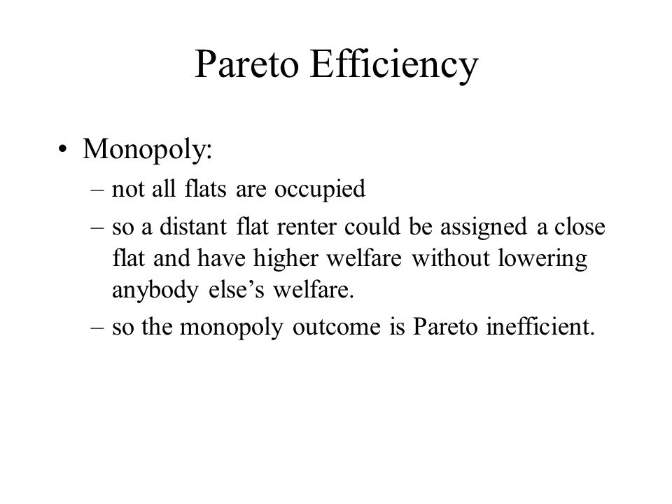 Pareto Efficiency Monopoly: not all flats are occupied