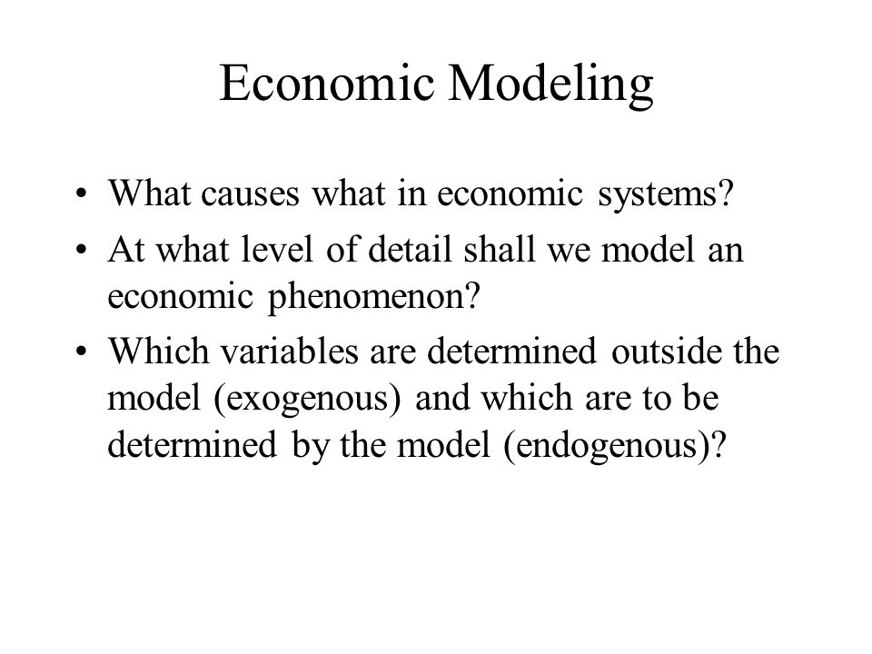 Economic Modeling What causes what in economic systems