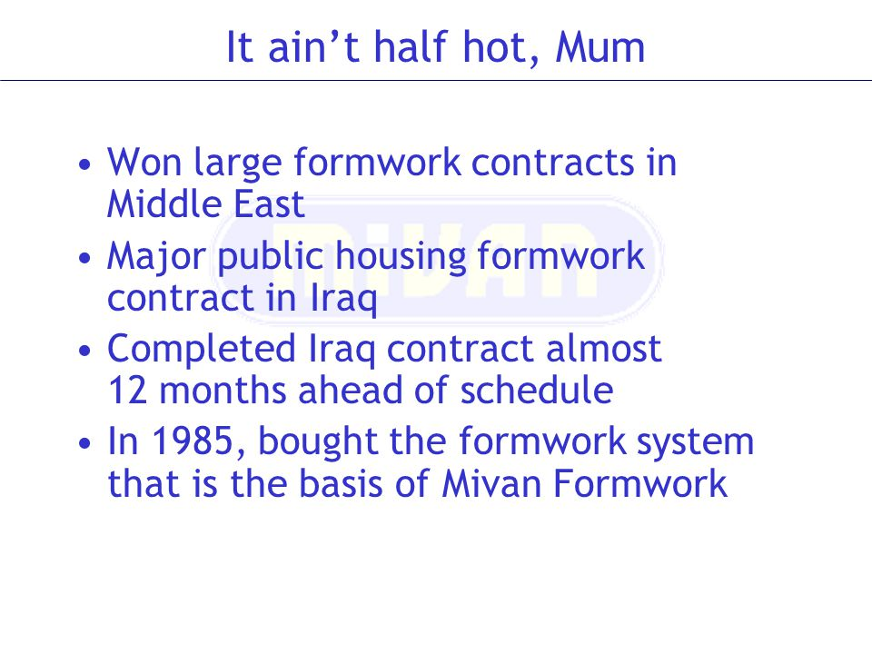 It ain't half hot, Mum Won large formwork contracts in Middle East