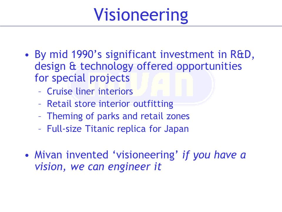 Visioneering By mid 1990's significant investment in R&D, design & technology offered opportunities for special projects.