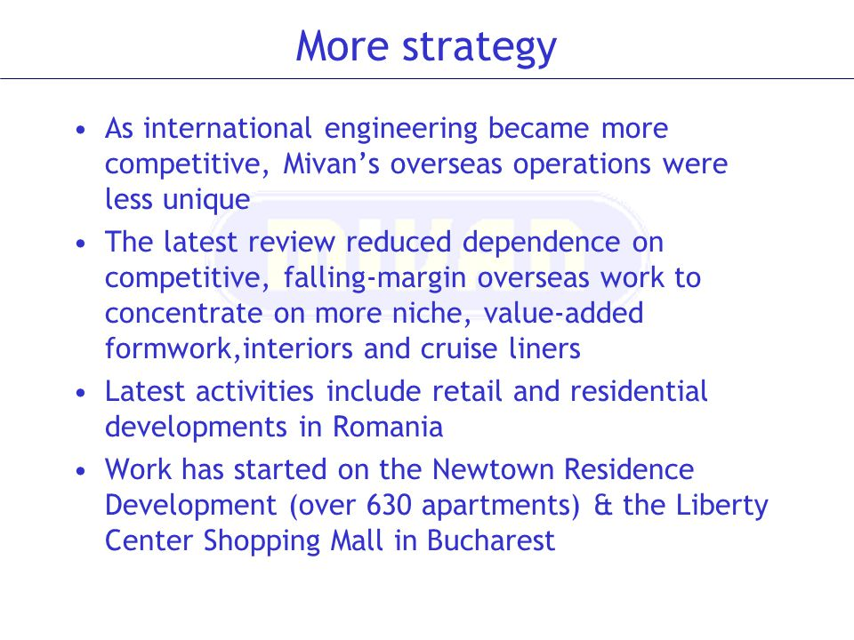 More strategy As international engineering became more competitive, Mivan's overseas operations were less unique.