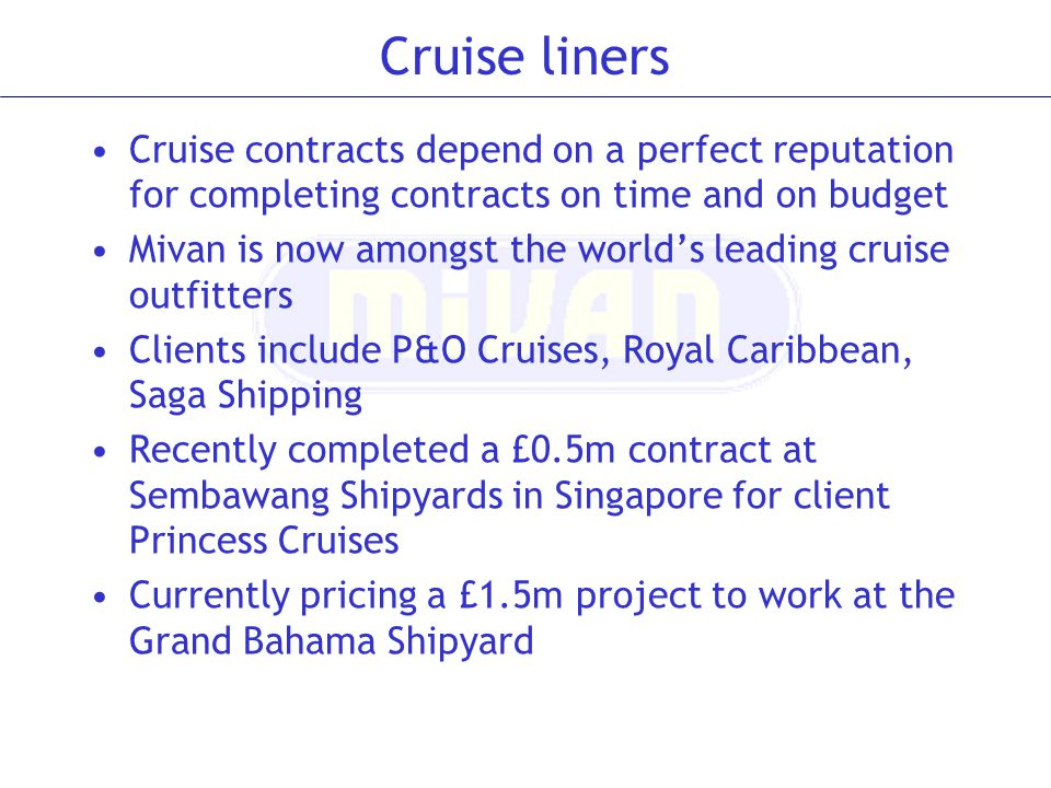 Cruise liners Cruise contracts depend on a perfect reputation for completing contracts on time and on budget.