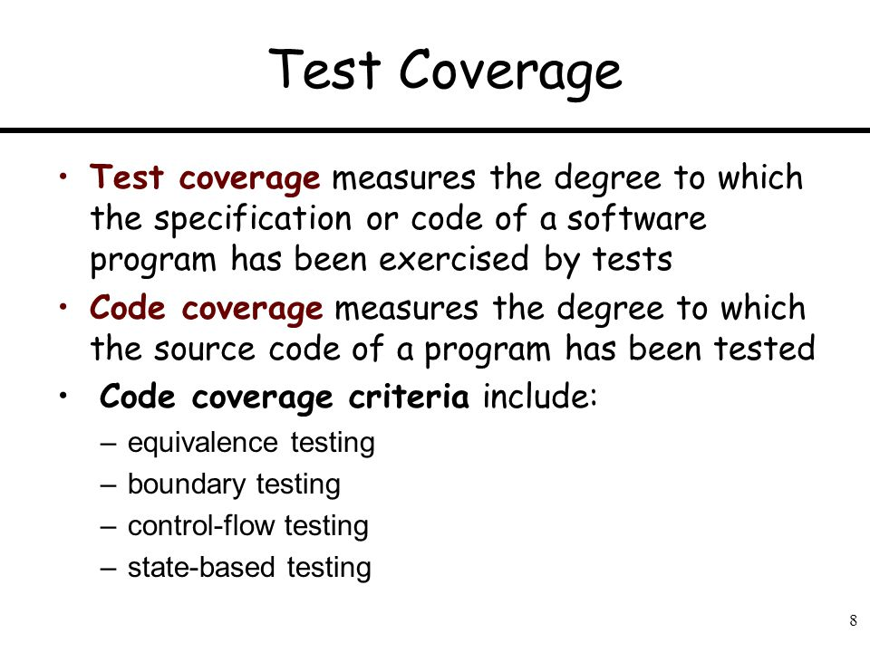 Test Coverage Test coverage measures the degree to which the specification or code of a software program has been exercised by tests.