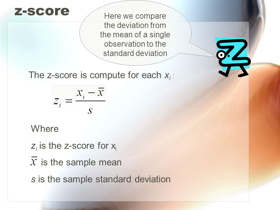 z-score The z-score is compute for each xi : Where