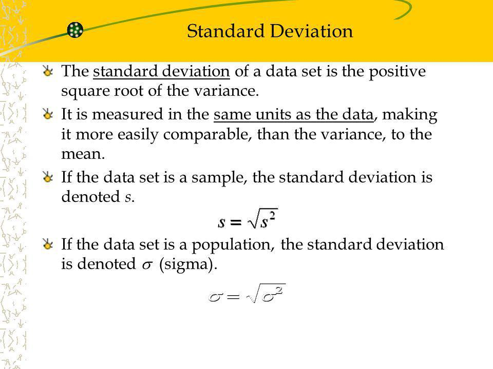 Standard Deviation The standard deviation of a data set is the positive square root of the variance.