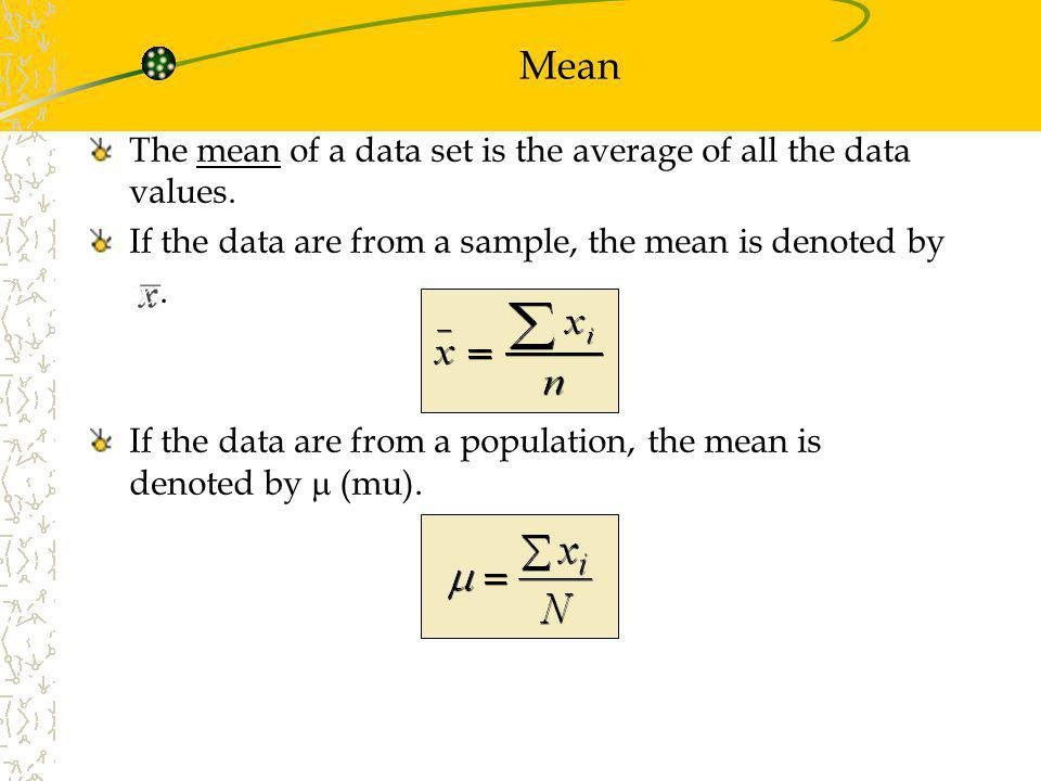 Mean The mean of a data set is the average of all the data values.