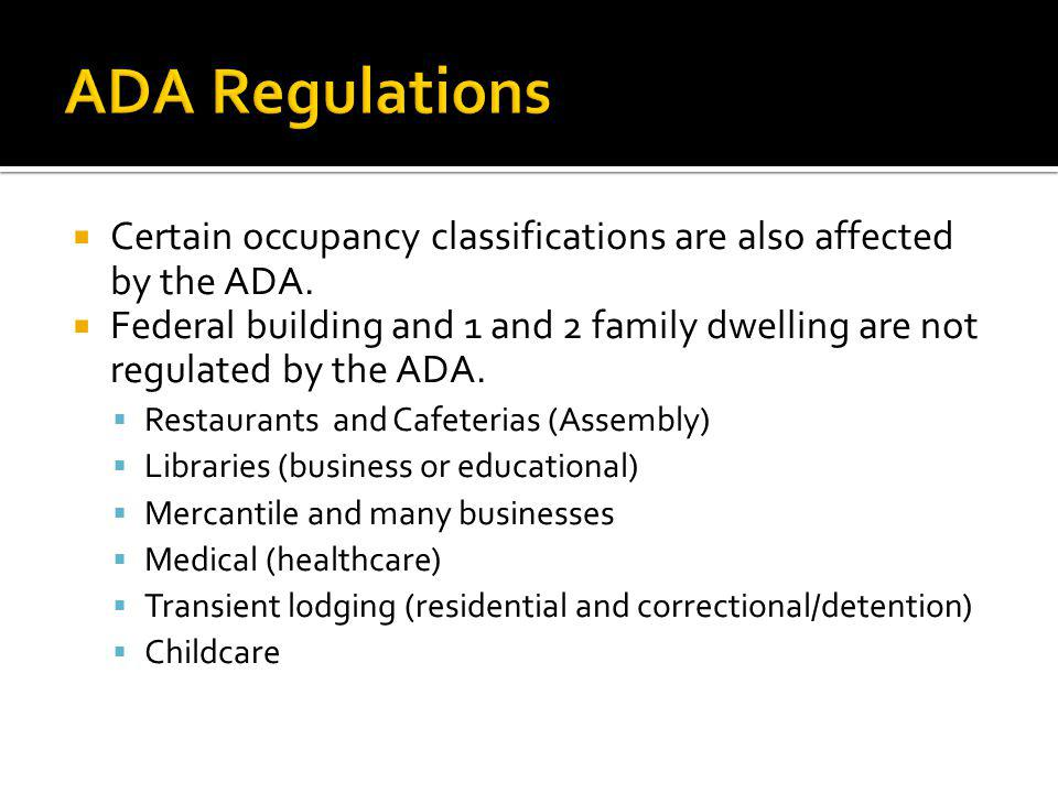 ADA Regulations Certain occupancy classifications are also affected by the ADA.