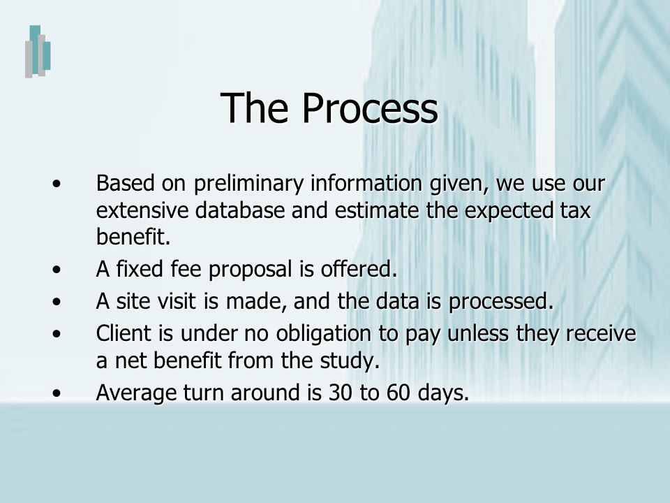 The Process Based on preliminary information given, we use our extensive database and estimate the expected tax benefit.