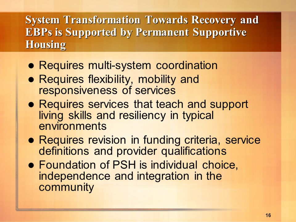 System Transformation Towards Recovery and EBPs is Supported by Permanent Supportive Housing