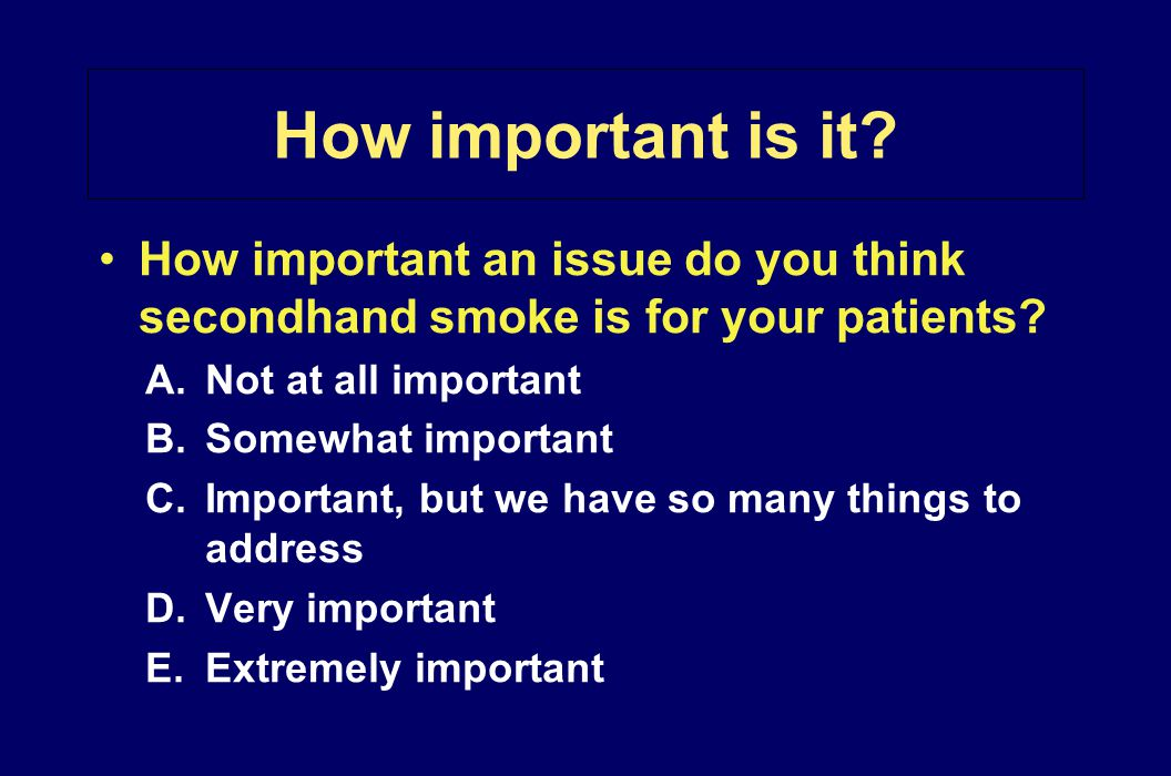 How important is it How important an issue do you think secondhand smoke is for your patients Not at all important.