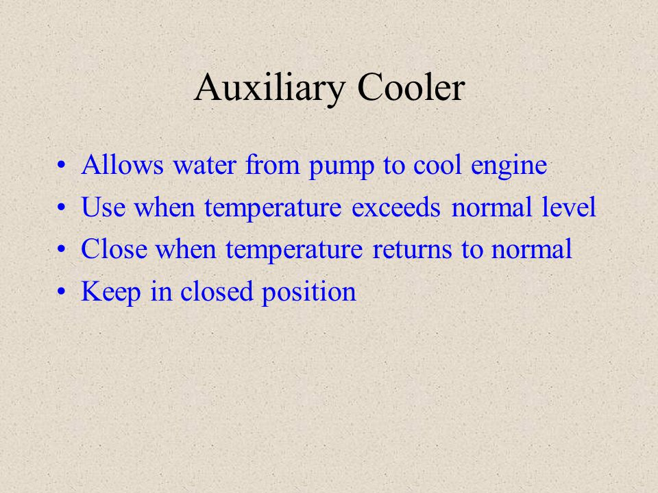 Auxiliary Cooler Allows water from pump to cool engine