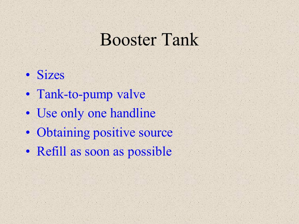 Booster Tank Sizes Tank-to-pump valve Use only one handline