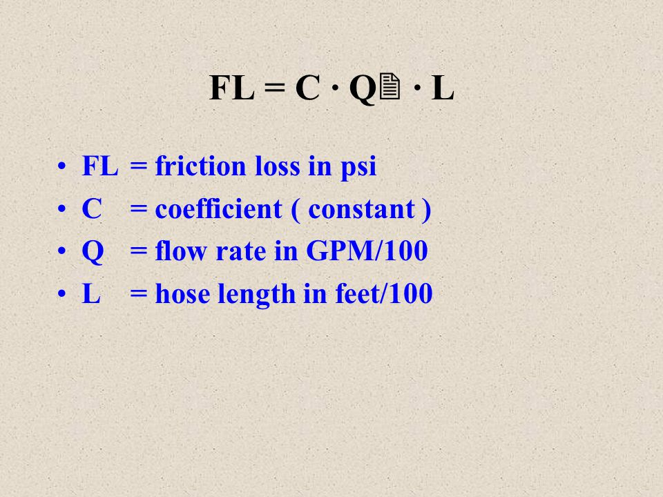 FL = C · Q · L FL = friction loss in psi C = coefficient ( constant )