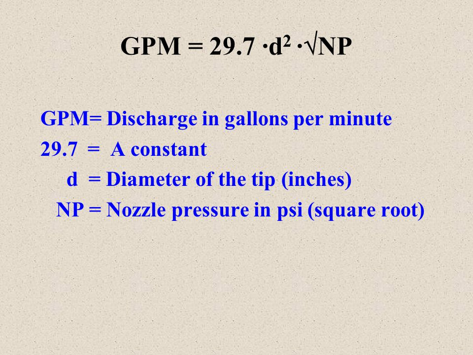 GPM = 29.7 ·d2 ·NP GPM= Discharge in gallons per minute