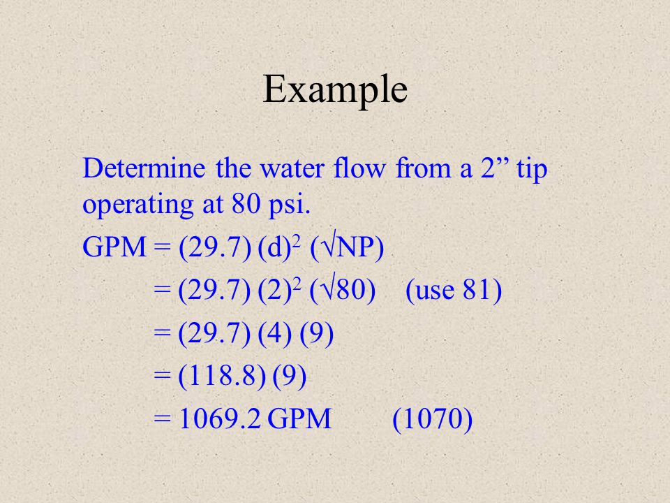 Example Determine the water flow from a 2 tip operating at 80 psi.