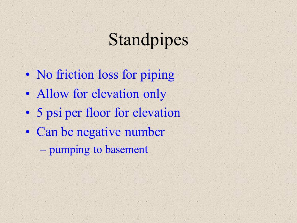 Standpipes No friction loss for piping Allow for elevation only