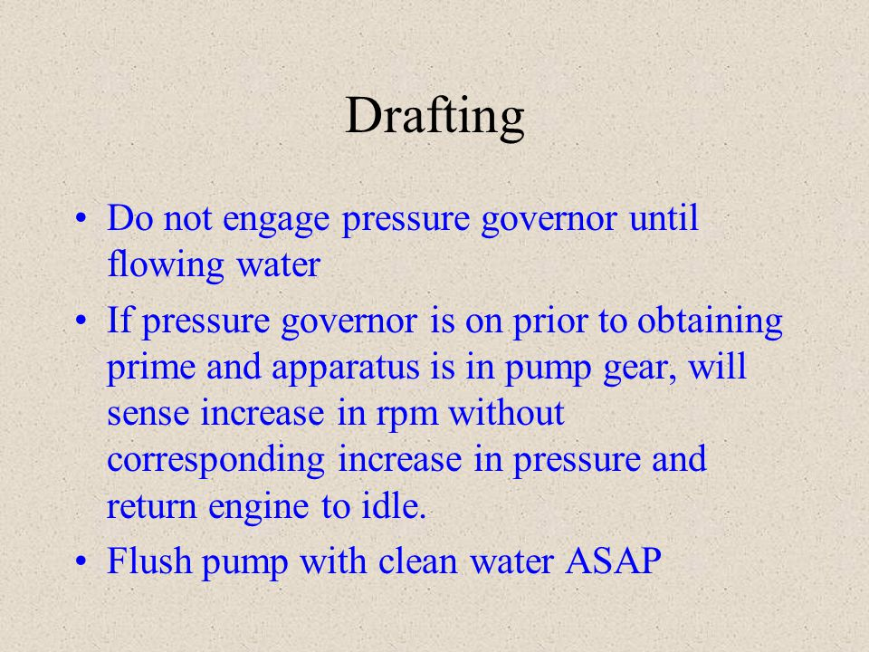 Drafting Do not engage pressure governor until flowing water