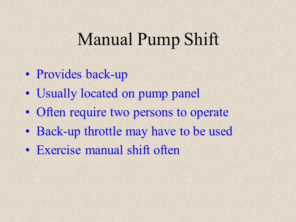 Manual Pump Shift Provides back-up Usually located on pump panel