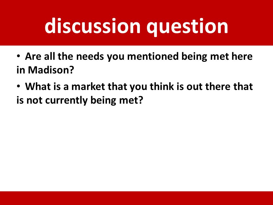 discussion question Are all the needs you mentioned being met here in Madison