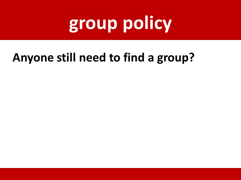 group policy Anyone still need to find a group