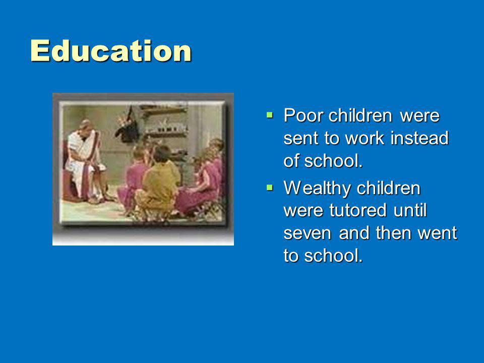 Education Poor children were sent to work instead of school.