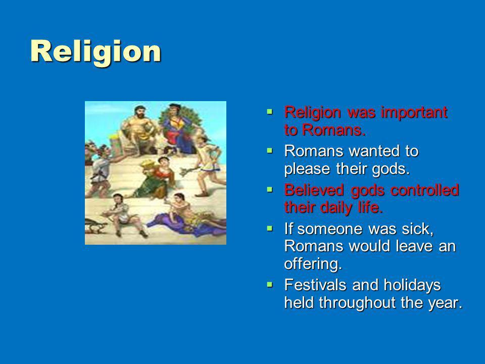 Religion Religion was important to Romans.