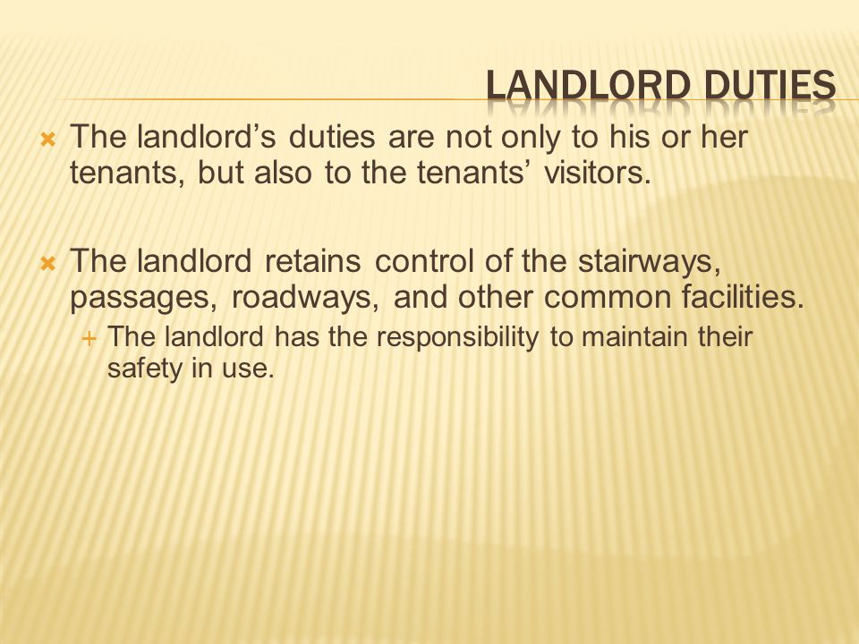 LANDLORD DUTIES The landlord's duties are not only to his or her tenants, but also to the tenants' visitors.