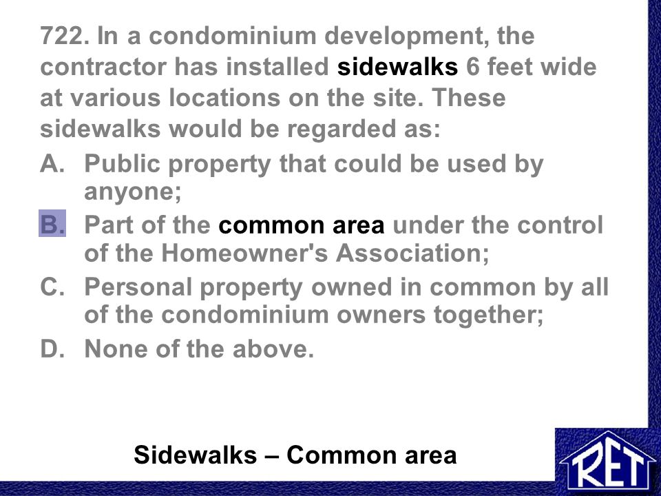 722. In a condominium development, the contractor has installed sidewalks 6 feet wide at various locations on the site. These sidewalks would be regarded as: