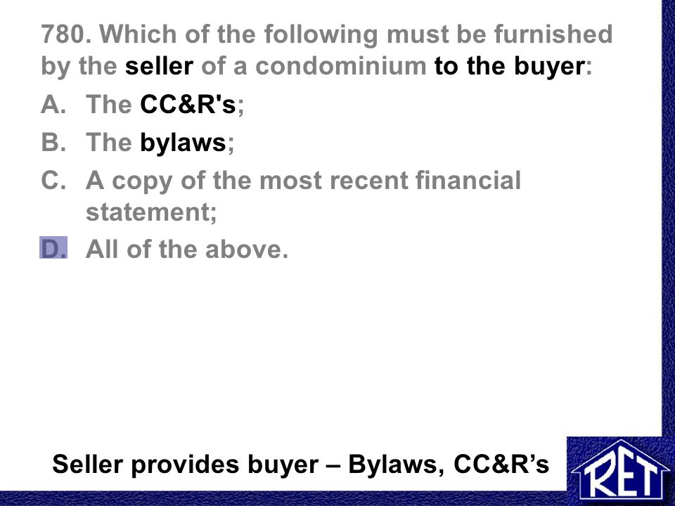 780. Which of the following must be furnished by the seller of a condominium to the buyer: