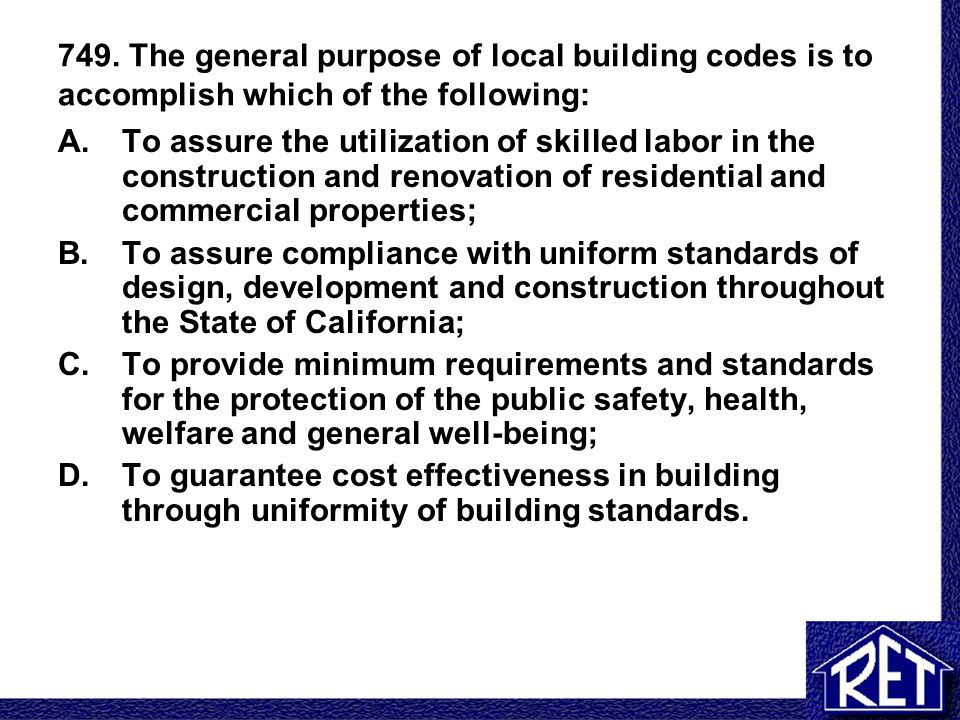 749. The general purpose of local building codes is to accomplish which of the following: