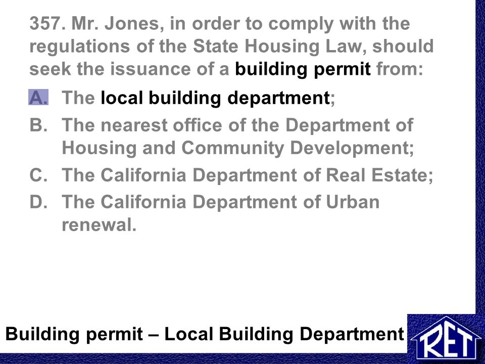 357. Mr. Jones, in order to comply with the regulations of the State Housing Law, should seek the issuance of a building permit from: