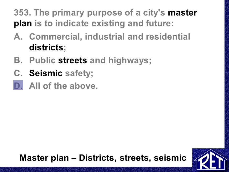 353. The primary purpose of a city s master plan is to indicate existing and future: