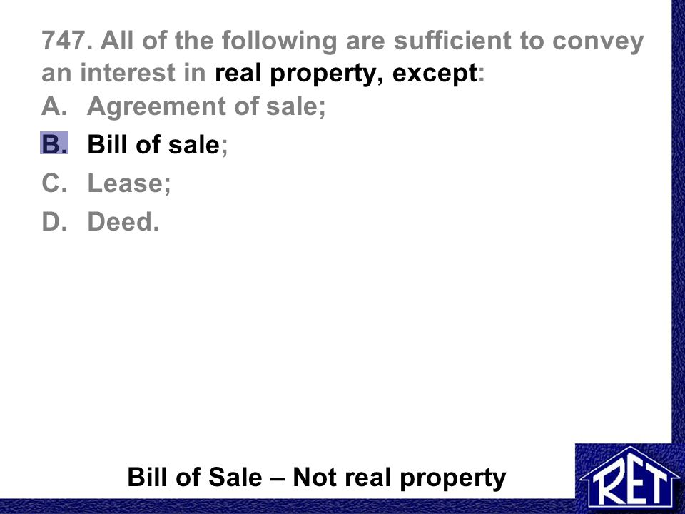 747. All of the following are sufficient to convey an interest in real property, except: