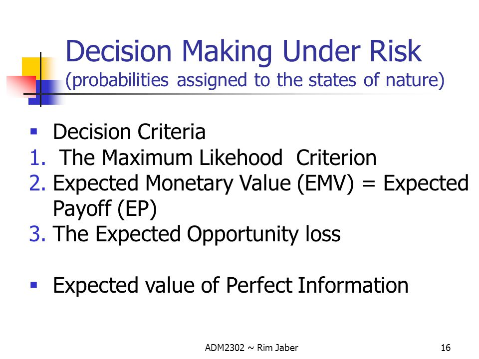 Decision Making Under Risk (probabilities assigned to the states of nature)