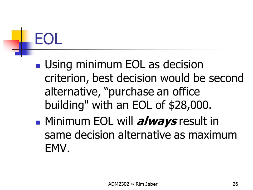 EOL Using minimum EOL as decision criterion, best decision would be second alternative, purchase an office building with an EOL of $28,000.