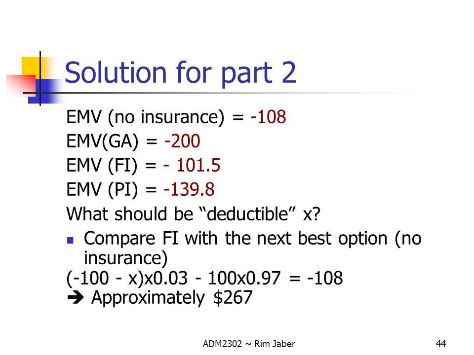 Solution for part 2 EMV (no insurance) = -108 EMV(GA) = -200