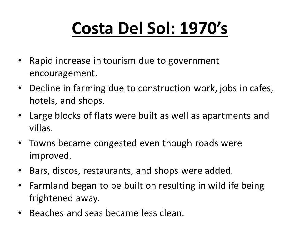 Costa Del Sol: 1970's Rapid increase in tourism due to government encouragement.